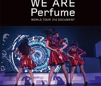 Perfumeの映画『WE ARE Perfume』は見に行った方がいいよ!
